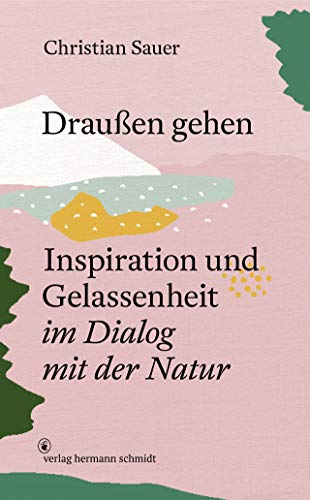 Draußen gehen: Inspiration und Gelassenheit im Dialog mit der Natur