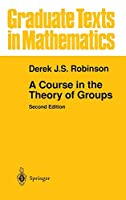 A Course in the Theory of Groups (Graduate Texts in Mathematics (80))