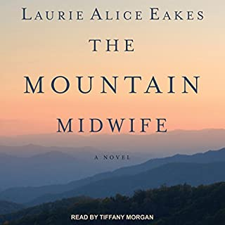 The Mountain Midwife                   By:                                                                                                                                 Laurie Alice Eakes                               Narrated by:                                                                                                                                 Tiffany Morgan                      Length: 10 hrs and 27 mins     40 ratings     Overall 4.3
