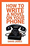 how to write a novel on your phone (english edition)