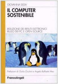 Il computer sostenibile. Riduzione dei rifiuti elettronici riuso dei pc e open source