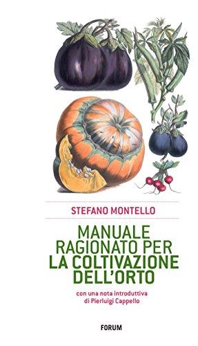 Manuale ragionato per la coltivazione dell'orto: Con una nota introduttiva di Pierluigi Cappello (Italian Edition)