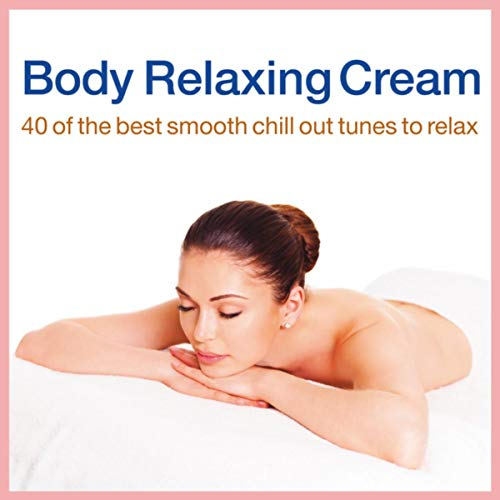 Body Relaxing Cream (40 of the Best Smooth Chill Out Tunes to Relax)