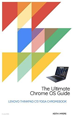 The Ultimate Chrome OS Guide For The Lenovo ThinkPad C13 Yoga Chromebook (English Edition)