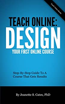Teach Online: Design Your First Online Course by [Jeanette S. Cates]