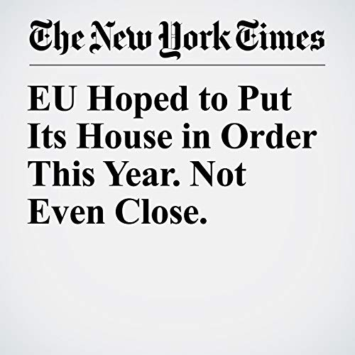 EU Hoped to Put Its House in Order This Year. Not Even Close. audiobook cover art