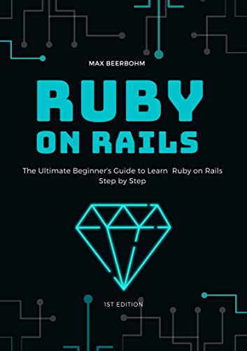 Ruby on Rails: The Ultimate Beginner's Guide to Learn  Ruby on Rails Step by Step (English Edition)