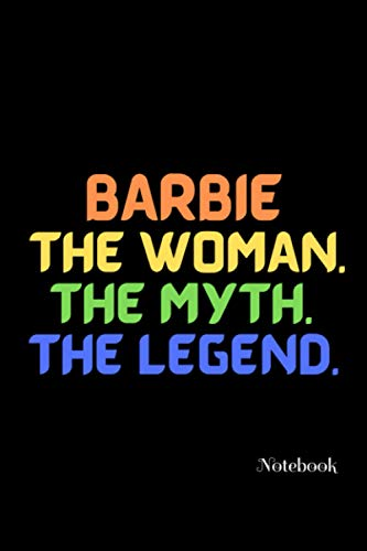 Barbie The Woman. The Myth. The Legend. Notebook: Barbie Personalized Notebook/Journal/Diary