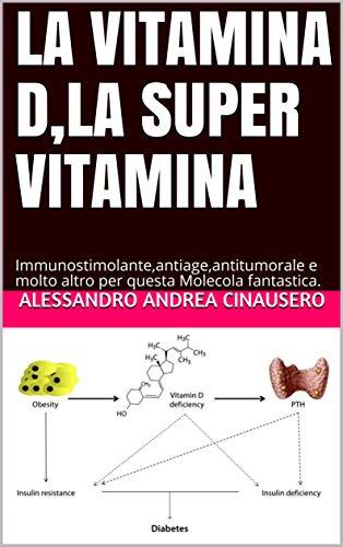 La Vitamina D,la Super Vitamina : Immunostimolante,antiage,antitumorale e molto altro per questa Molecola fantastica.
