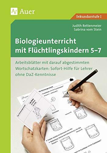 Biologieunterricht mit Flüchtlingskindern 5-7: Arbeitsblätter mit darauf abgestimmten Wortschatz- karten Sofort-Hilfe für Lehrer ohne DaZ-Kenntniss ... (Unterricht mit DaZ-Schülern Sekundarstufe)