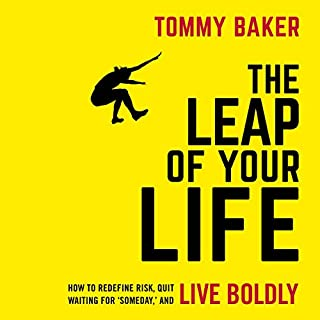 The Leap of Your Life     How to Redefine Risk, Quit Waiting for 'Someday', and Live Boldly              By:                                                                                                                                 Tommy Baker                               Narrated by:                                                                                                                                 Stephen Bel Davies                      Length: 8 hrs and 14 mins     Not rated yet     Overall 0.0