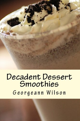 Decadent Dessert Smoothies: Simply Delicious Smoothies (Decadent Dessert Series Book 1) by [Georgeann Wilson]