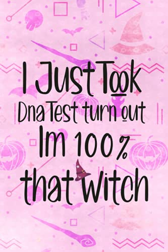 I Just Took DNA Test Turn Out Im 100{c06cfdcd947f10852698642a5236570e12d9910e7e6bd7d93641279b88f19a84} That Witch: Funny Notebook Journal For Witches\'s Lovers, Diary (120 Pages, Blank, 6 x 9)