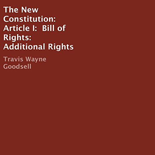 The New Constitution: Article I: Bill of Rights: Additional Rights audiobook cover art
