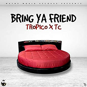Bring Your Friend (feat. TC)