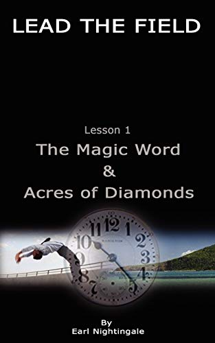 LEAD THE FIELD By Earl Nightingale - Lesson 1: The Magic Word & Acres of Diamonds