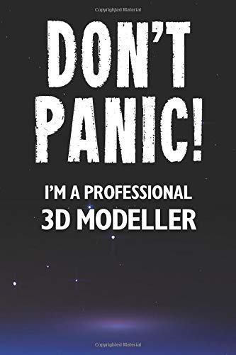 Don't Panic! I'm A Professional 3D Modeller: Customized 100 Page Lined Notebook Journal Gift For A Busy 3D Modeller : Far Better Than A Throw Away Greeting Card.