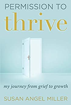 Permission to Thrive: My Journey from Grief to Growth by [Susan Angel Miller]