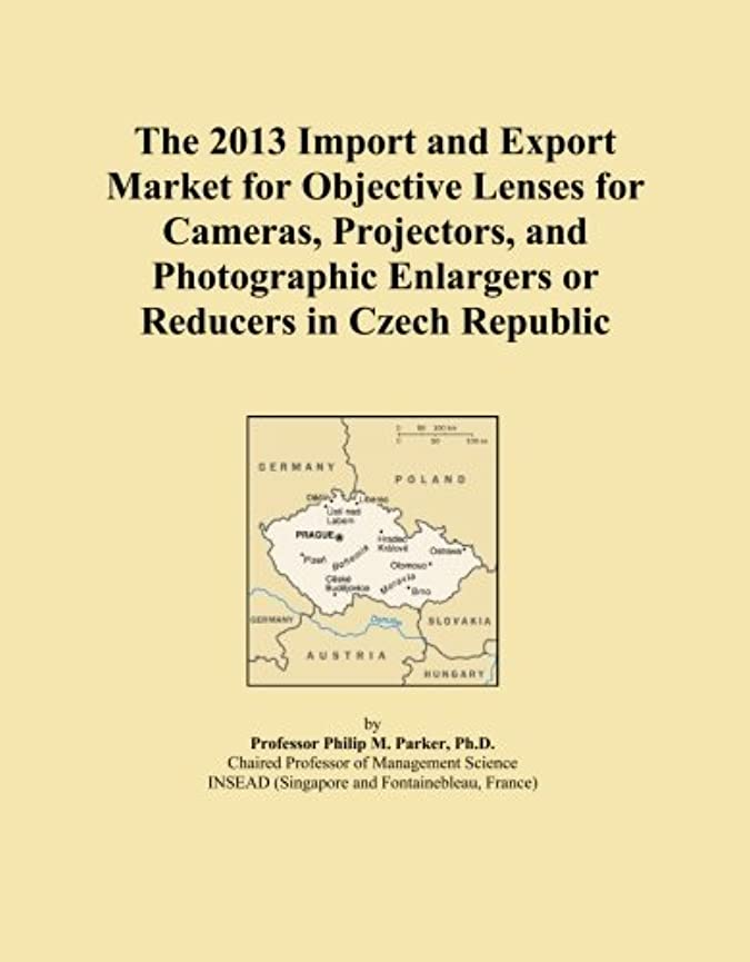吸収剤寂しい足首The 2013 Import and Export Market for Objective Lenses for Cameras, Projectors, and Photographic Enlargers or Reducers in Czech Republic