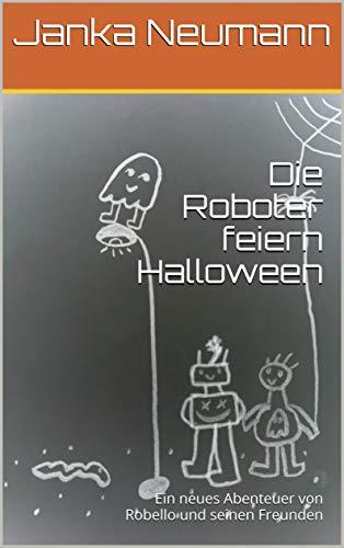 Die Roboter feiern Halloween: Ein neues Abenteuer von Robello und seinen Freunden (German Edition)