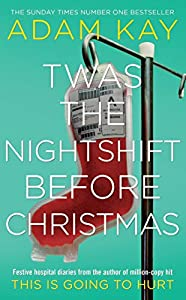 Twas The Nightshift Before Christmas: Festive hospital diaries from the author of million-copy hit This is Going to Hurt from Picador