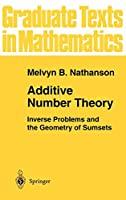 Additive Number Theory: Inverse Problems and the Geometry of Sumsets (Graduate Texts in Mathematics, 165)