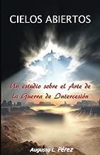 Cielos Abiertos: Un estudio sobre el Arte de la Guerra de Intercesion (Spanish Edition)