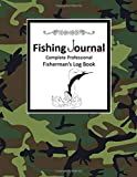 Fishing Journal Complete Professional Fisherman's Log Book: Records Details of Fishing Trip,...