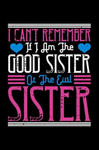 Notizbuch i can't remember if i am the good sister or the evil sister: Schwester Notizbuch A5 liniert 120 Seiten Geschenk für die Schwester