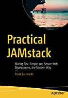Practical JAMstack: Blazing Fast, Simple, and Secure Web Development, the Modern Way