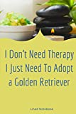 I Don't Need Therapy I Just Need To Adopt a Golden Retriever: Adopted dog journal notebook for girls who loves dogs - Cute Line Notebook Gift For boys and Girls