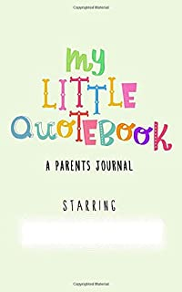My Little Quotebook: A Parents Journal