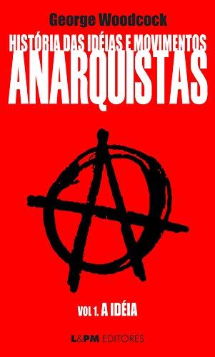 História das idéias e movimentos Anarquistas: A Idéia (Volume 1)