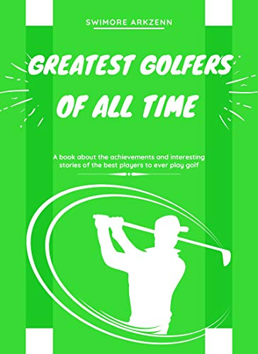 Greatest Golfers of all Time: Best Players to ever play the game of Golf (English Edition)