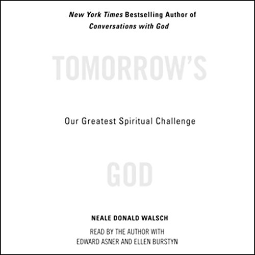 Tomorrow's God     Our Greatest Spiritual Challenge              By:                                                                                                                                 Neale Donald Walsch                               Narrated by:                                                                                                                                 Neale Donald Walsch,                                                                                        Edward Asner,                                                                                        Ellen Burstyn                      Length: 4 hrs and 52 mins     25 ratings     Overall 4.2