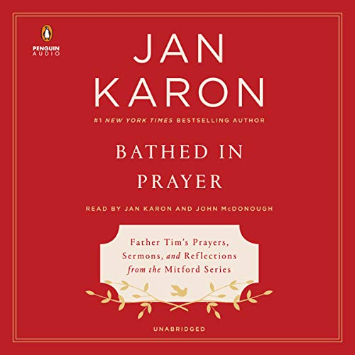 Bathed in Prayer     Father Tim's Prayers, Sermons, and Reflections from the Mitford Series              De :                                                                                                                                 Jan Karon                               Lu par :                                                                                                                                 John McDonough,                                                                                        Jan Karon                      Durée : 7 h et 20 min     Pas de notations     Global 0,0