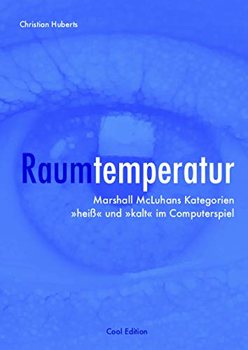 Raumtemperatur (Cool Edition): Marshall McLuhans Kategorien »heiß« und »kalt« im Computerspiel (German Edition)