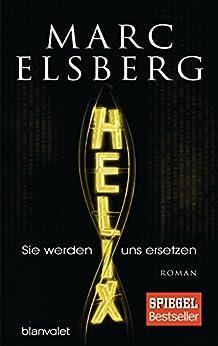 HELIX - Sie werden uns ersetzen: Roman (German Edition) by [Marc Elsberg]