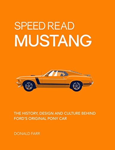 Speed Read Mustang: The History, Design and Culture Behind Ford\'s Original Pony Car