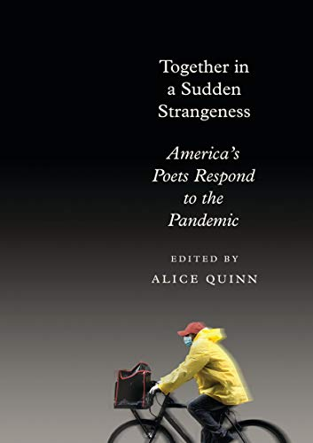 Compare Textbook Prices for Together in a Sudden Strangeness: America's Poets Respond to the Pandemic  ISBN 9780593318720 by Quinn, Alice