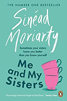 Me and My Sisters: The Devlin sisters, novel 1 by [Sinéad Moriarty]