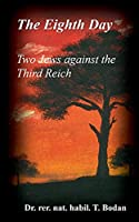 The Eighth Day - Two Jews against The Third Reich: Holocaust, the World's Biggest Mysteries and the other Final Solution