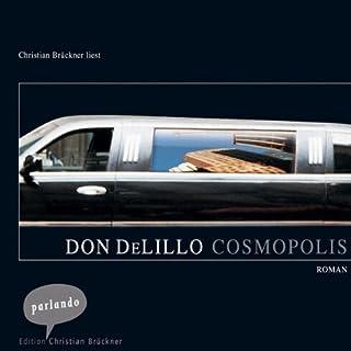 Cosmopolis                   Autor:                                                                                                                                 Don DeLillo                               Sprecher:                                                                                                                                 Christian Brückner                      Spieldauer: 5 Std. und 57 Min.     40 Bewertungen     Gesamt 3,8