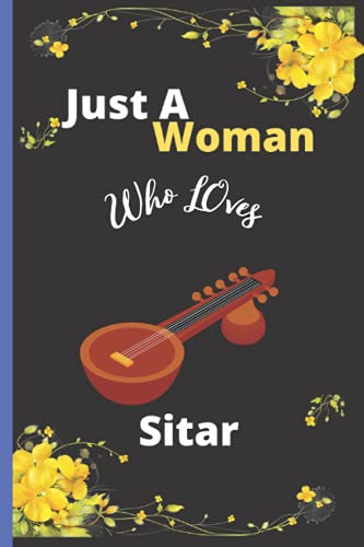 Just A Woman Who Loves Sitar: Sitar Notebook Gift for Animal Lover Woman  Notebook, Journal, or Diary to Write Notes  Gifts Idea for Girls| Best For ... Gifts,Thanksgiving, Christmas Gifts | Vol-4