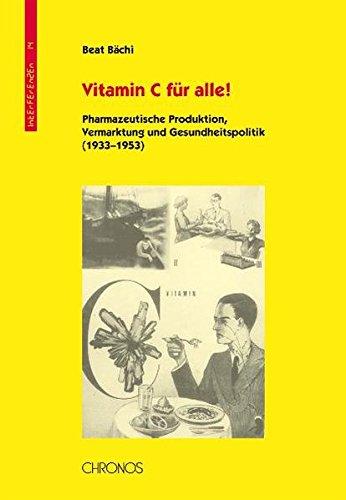 Vitamin C für alle!: Pharmazeutische Produktion, Vermarktung und Gesundheitspolitik (1933-1953) (Interferenzen / Studien zur Kulturgeschichte der Technik)