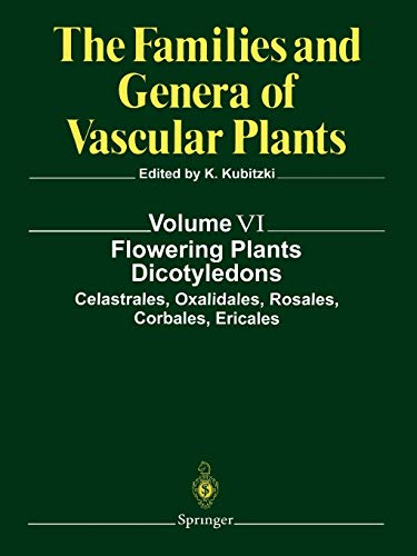 Flowering Plants. Dicotyledons: Celastrales, Oxalidales, Rosales, Cornales, Ericales (The Families and Genera of Vascular Plants, 6, Band 6)
