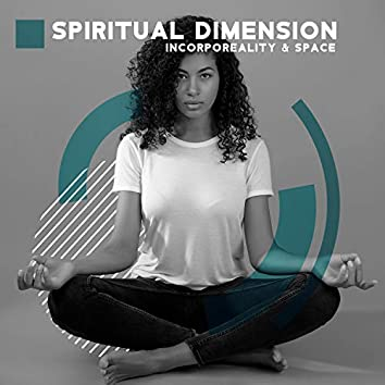 Spiritual Dimension. Incorporeality & Space. Meditation Music