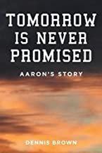 Tomorrow Is Never Promised: Aaron's Story