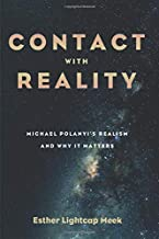 Contact with Reality: Michael Polanyi's Realism and Why It Matters