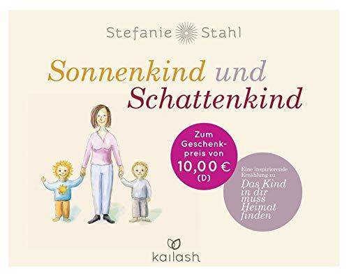 """Sonnenkind und Schattenkind: Eine inspirierende Erzählung zu """"Das Kind in dir muss Heimat finden"""""""